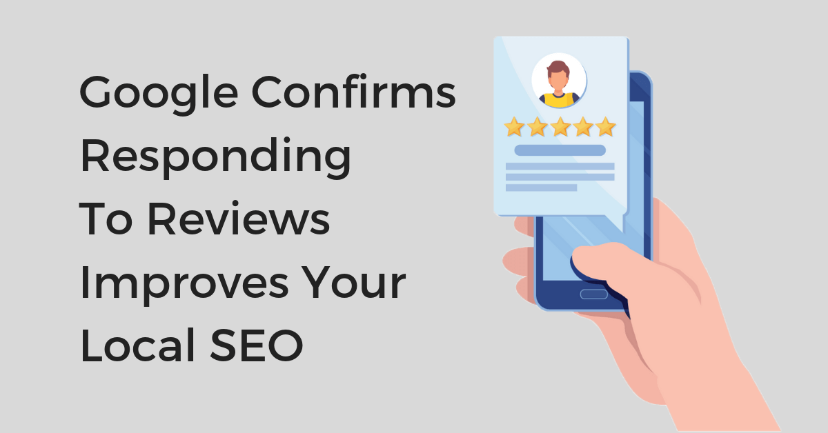 Google Confirms Responding to Reviews Improves Local SEO
