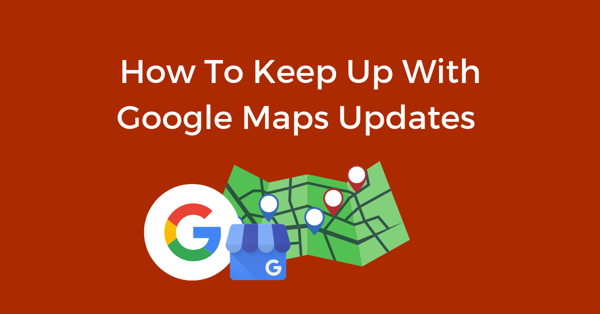 How to Keep up with Google Maps Updates