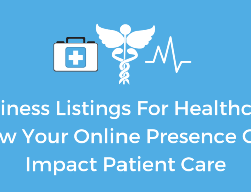 Business Listings For Healthcare: How Your Online Presence Can Impact Patient Care