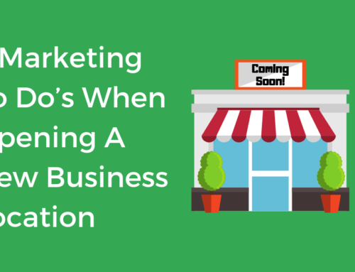 4 Marketing To Do's When Opening A New Business Location