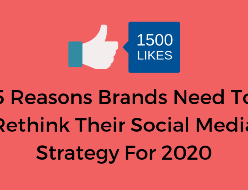 5 Reasons Brands Need to Rethink Their Social Media Strategy for 2020
