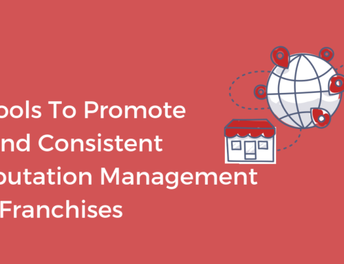 6 Tools To Promote Brand Consistent Reputation Management for Franchises
