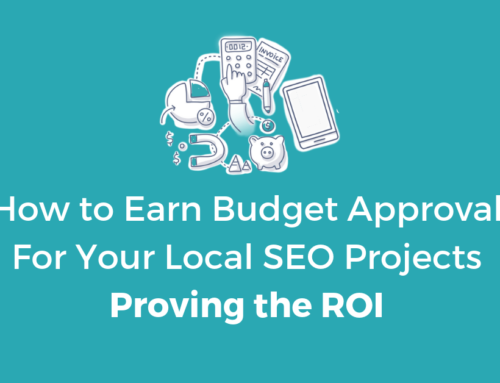 How to Earn Budget Approval For Your Local SEO Projects – Proving the ROI