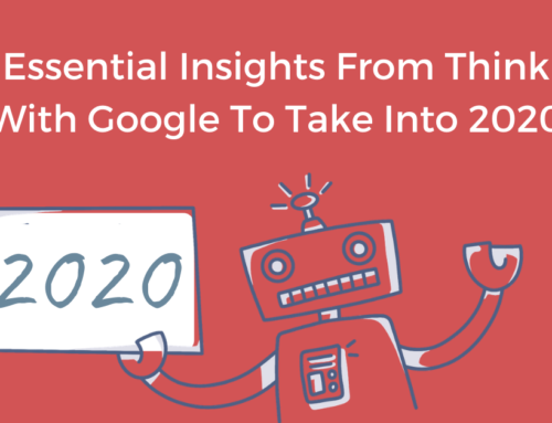 Essential Insights From Think With Google To Take Into 2020