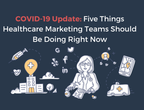 COVID-19 Update: Five Things Healthcare Marketing Teams Should Be Doing Right Now