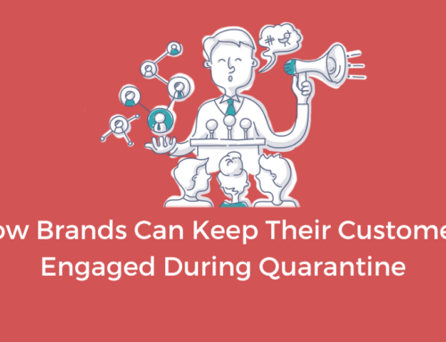 How Brands Can Keep Their Customers Engaged During Quarantine