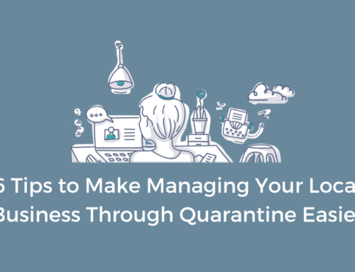 6 Tips to Make Managing Your Local Business Through Quarantine Easier