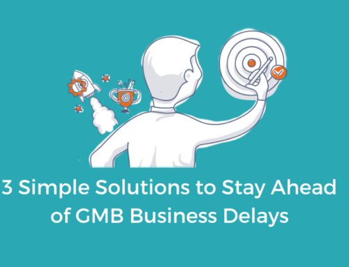 3 Simple Solutions to Stay Ahead of GMB Business Delays