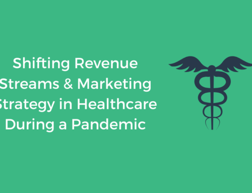Shifting Revenue Streams & Marketing Strategy in Healthcare During a Pandemic