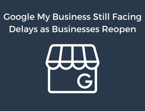 Google My Business Still Facing Delays as Businesses Reopen