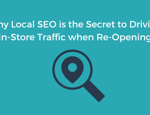 Why Local SEO is the Secret to Driving In-Store Traffic when Re-Opening