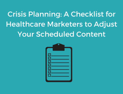 Crisis Planning: A Checklist for Healthcare Marketers to Adjust Your Scheduled Content