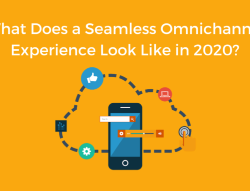What Does a Seamless Omnichannel Experience Look Like in 2020?