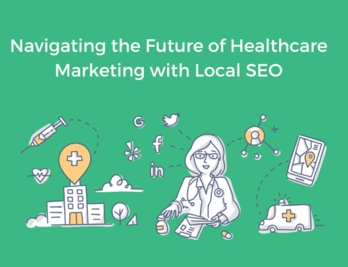 Navigating the Future of Healthcare Marketing with Local SEO