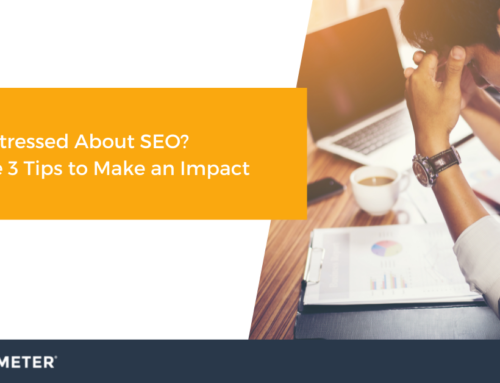 Stressed About SEO? Here are 3 Tips to Make an Impact